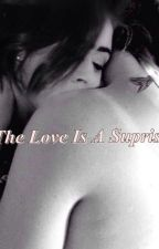 The Love Is A Suprise by LaurenGirlLost