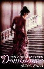 An Arrogator's Dominance (ON HOLD) by AuroraSwan