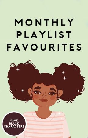 Monthly Playlists Favs [completed] by saveblackcharacters