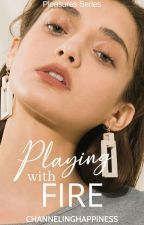 Playing With Fire (Pleasures Series #1) [COMPLETED BUT EDITING] by ChannelingHappiness