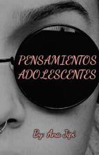 Pensamientos Adolescentes by anajipi