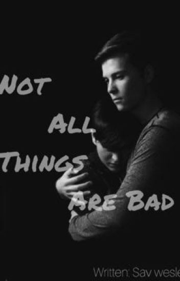 NOT ALL THINGS ARE BAD