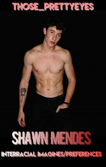 Shawn Mendes Interracial Imagines/ Preferences