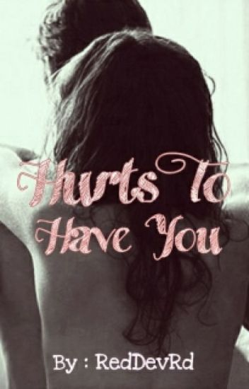 Hurts To Have You!