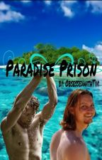 Paradise Prison  (ON HOLD) by ObsessedwithTivi