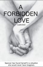 A Forbidden Love by Leahx0x0