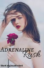 Adrenaline rush #1 [COMPLETED] by TheOriginalRebel