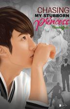 Chasing My Stubborn Princess by cursingfaeri
