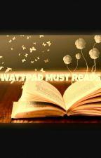 Wattpad Must Reads by emojimojo