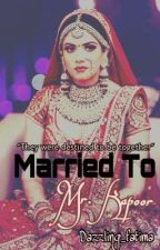 Married To Mr. KAPOOR {Under Editing} by Dazzling_fatima