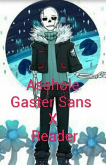 Asshole Gaster Sans X Reader
