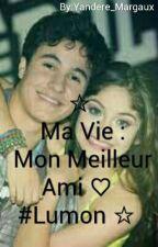 ☆Ma Vie: Mon Meilleur ami ♡ #Lumon☆ by Soy_Margaux