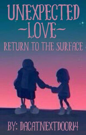 Unexpected Love: Return To The Surface | Sans x Reader by dacatnextdoor14