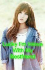Lucky i'm inlove with my bestfriend  by exopink01