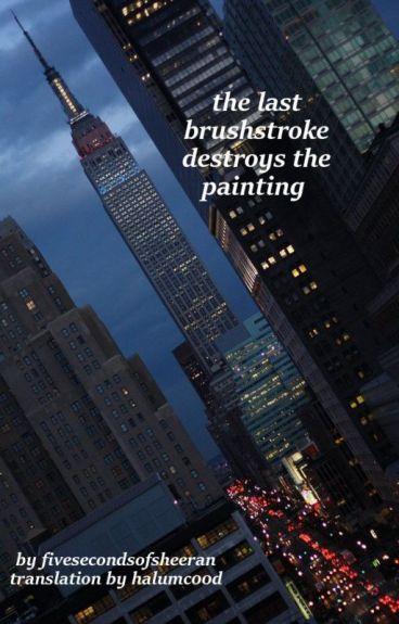 the last brushstroke destroys the painting [muke af] PL