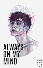 always on my mind  | ✓ by RaghaddMurad