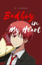 Badboy In My Heart [Akabane Karma x Reader] by Alsya77