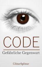 CODE - Gefährliche Gegenwart by GlitterSplitter