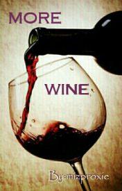 More Wine  by mizproxie