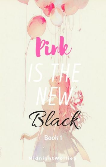 Pink Is The New Black~ A Zane~Chan Fan Fic Book #1