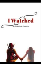 I watched by Shadow-Assassin