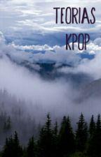 Teorías KPOP {MVs & Canciones}  by _Since-1593_