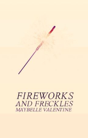 Fireworks and Freckles (A Miraculous Ladybug Fanfiction) by MaybelleValentine