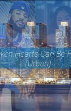 Broken Hearts Can Be Fixed (Urban) **ON HOLD** by KayaTheAuthor