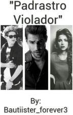 """Padrastro Violador"". by Bautiister_forever3"