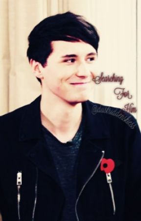 Searching for him.... (Dan Howell x reader) by dustriddenskiess