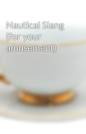 Nautical Slang (for your amusement) by TheTravellersloft