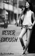 NEVER ENOUGH by JuanetaIlma