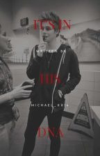 It's In His DNA (#Wattys2016) [Book 1]  by Michael_xx14