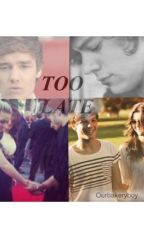 Too Late (A Ziam/Larry fanfic) by ourbakeryboy