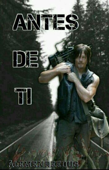 ANTES DE TI...(Daryl Dixon Y Tú)