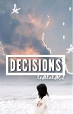 Decisions [✔️] by i8thecookies