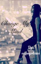 Change my mind ... by coffeegirl27859