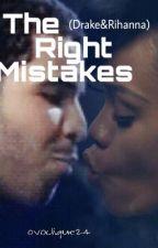 The Right Mistakes (Drake and Rihanna) by drizzyminajfenty