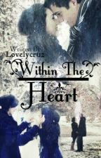 Within The Heart (Short Story) by lovelycruz