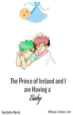 The Prince Of Ireland And I Are Having A Baby (Septiplier mpreg AU) by bunjjk