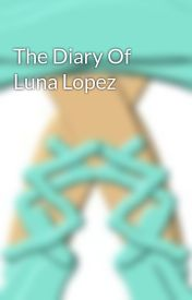 The Diary Of Luna Lopez by punk2rock