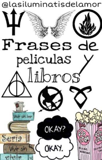 Frases De Libros Y Peliculas Las Iluminatis Del Amor Wattpad