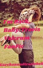 I'm Back, Baby;Travis Valcrum fanfic by garchanandtraviebell