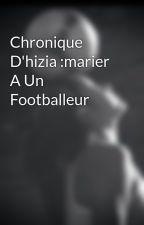 Chronique D'hizia :marier A Un Footballeur by Des_Chroniqueuse