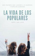 La vida de los populares (En edición) by Happy_and_love