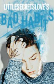 Bad Habits by LittleSecretsLove