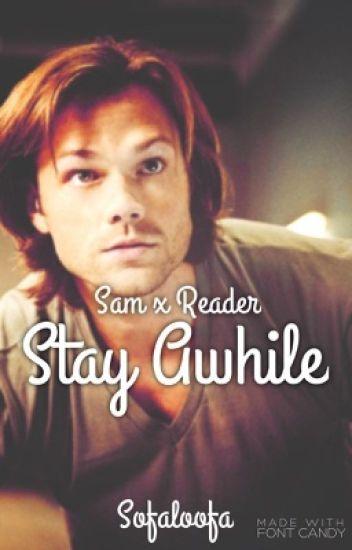 Sam x Reader: Stay Awhile