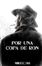 Por Una Copa De Ron (CONCLUIDA) by MikeG_96