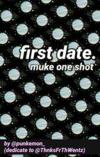 first date; muke one shot by punkemon_
