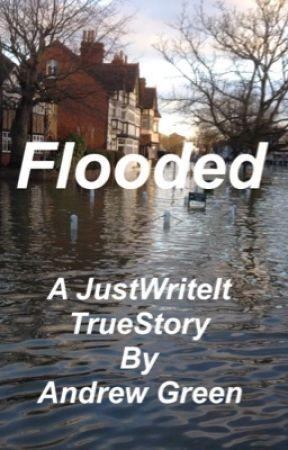Flooded - A JustWriteIt TrueStory by Andrewagreen